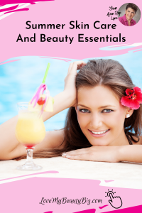 Summer Skin Care And Beauty Essentials